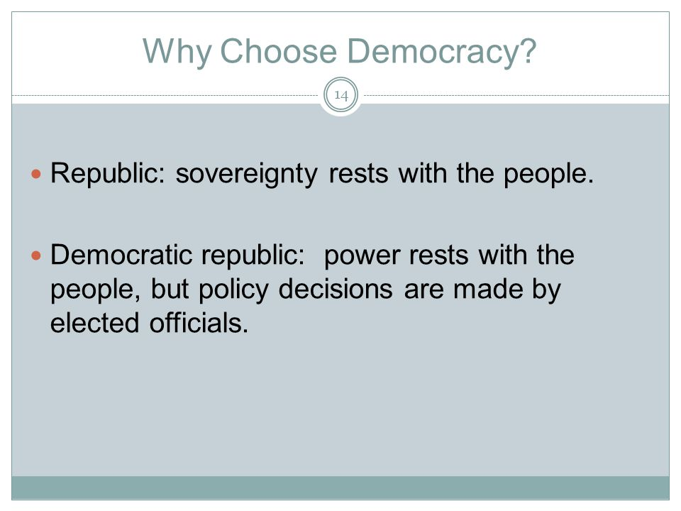 Why Choose Democracy Republic: sovereignty rests with the people.