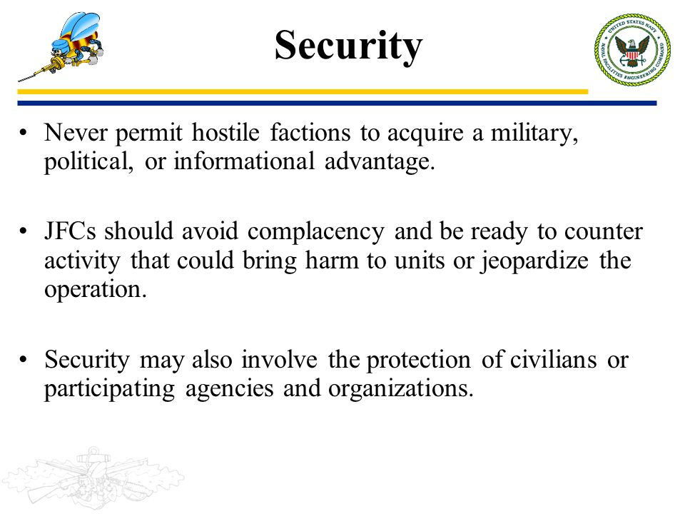 Security Never permit hostile factions to acquire a military, political, or informational advantage.