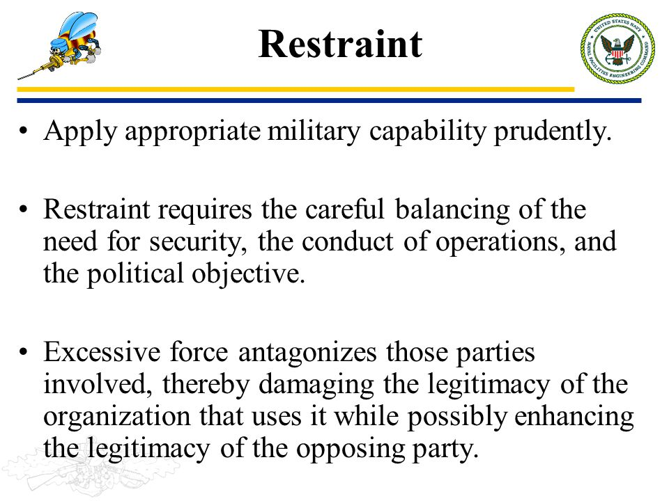 Restraint Apply appropriate military capability prudently.