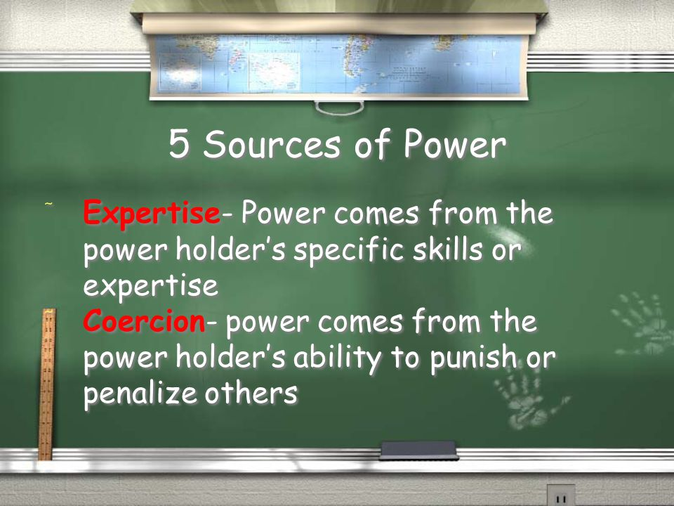 5 Sources of Power Expertise- Power comes from the power holder's specific skills or expertise.