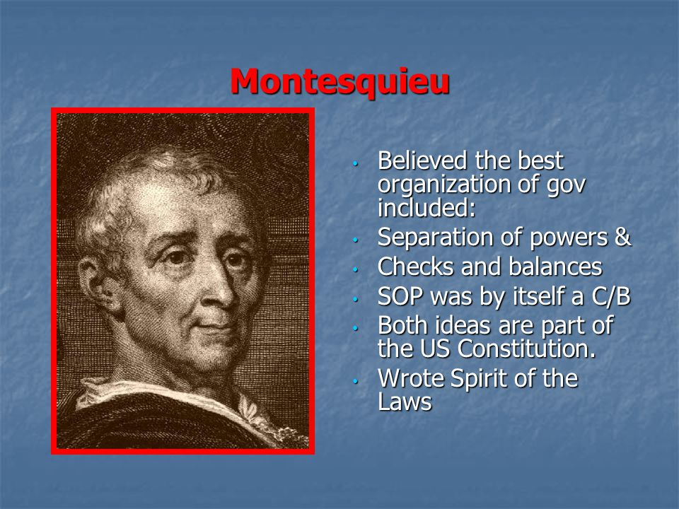 Montesquieu Believed the best organization of gov included: