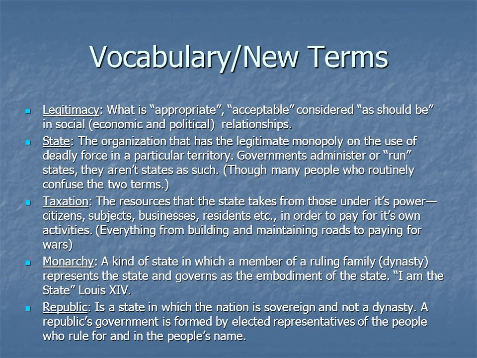 Vocabulary/New Terms Legitimacy: What is appropriate , acceptable considered as should be in social (economic and political) relationships.