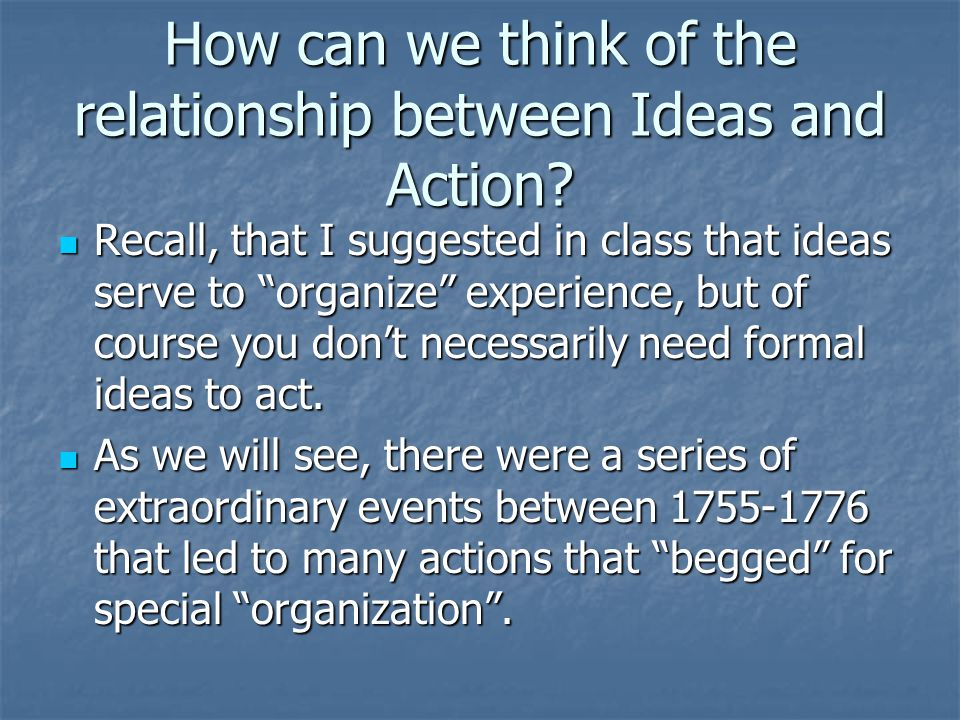 How can we think of the relationship between Ideas and Action