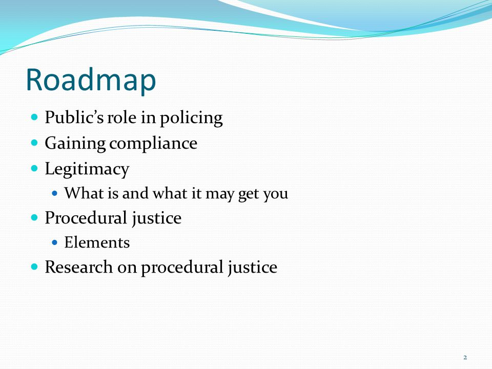 Roadmap Public's role in policing Gaining compliance Legitimacy