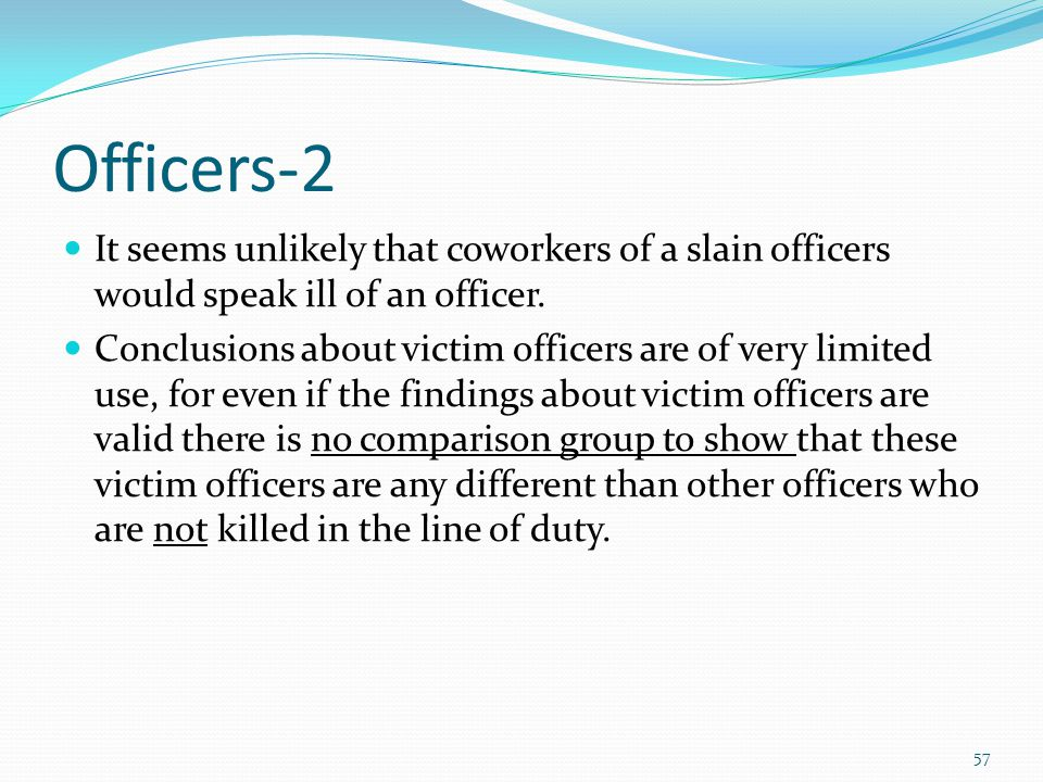 Officers-2 It seems unlikely that coworkers of a slain officers would speak ill of an officer.