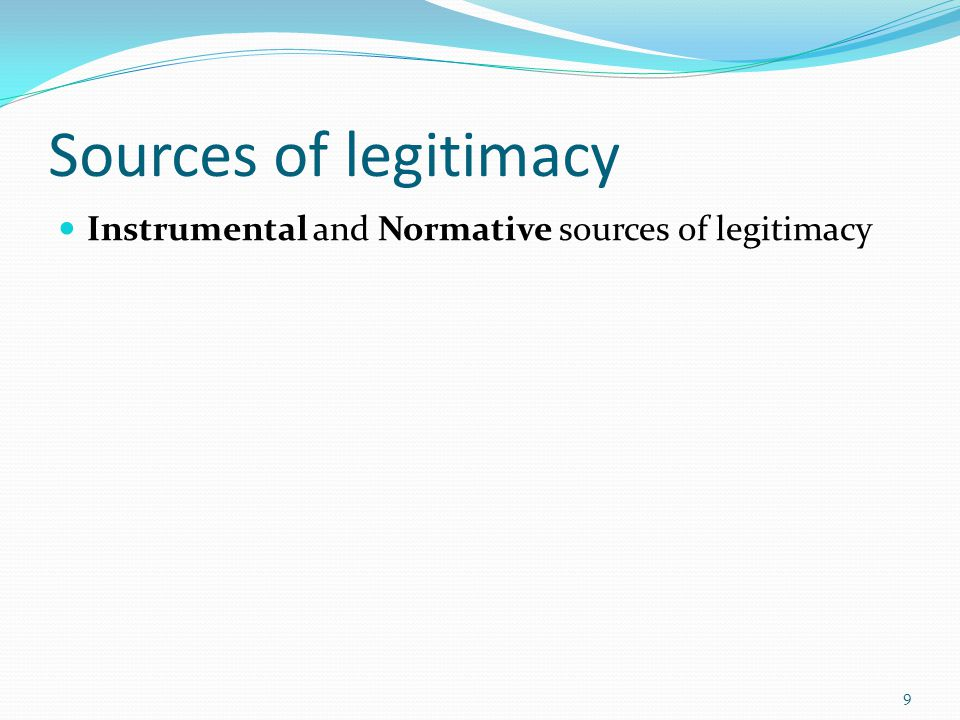 Sources of legitimacy Instrumental and Normative sources of legitimacy