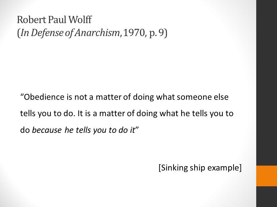 Robert Paul Wolff (In Defense of Anarchism, 1970, p. 9)