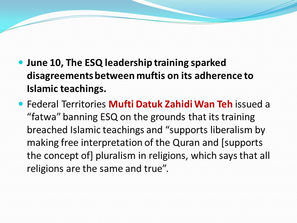 June 10, The ESQ leadership training sparked disagreements between muftis on its adherence to Islamic teachings.