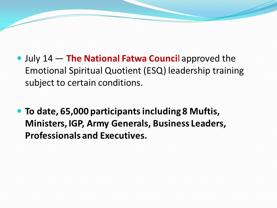 July 14 — The National Fatwa Council approved the Emotional Spiritual Quotient (ESQ) leadership training subject to certain conditions.