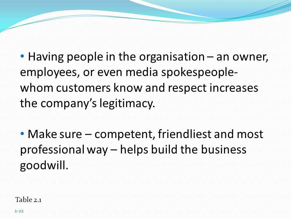 Having people in the organisation – an owner, employees, or even media spokespeople-whom customers know and respect increases the company's legitimacy.