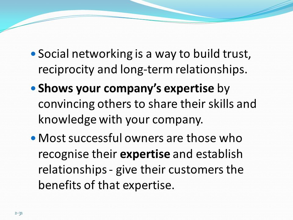 Social networking is a way to build trust, reciprocity and long-term relationships.