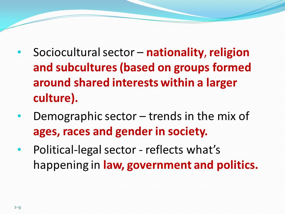 Sociocultural sector – nationality, religion and subcultures (based on groups formed around shared interests within a larger culture).