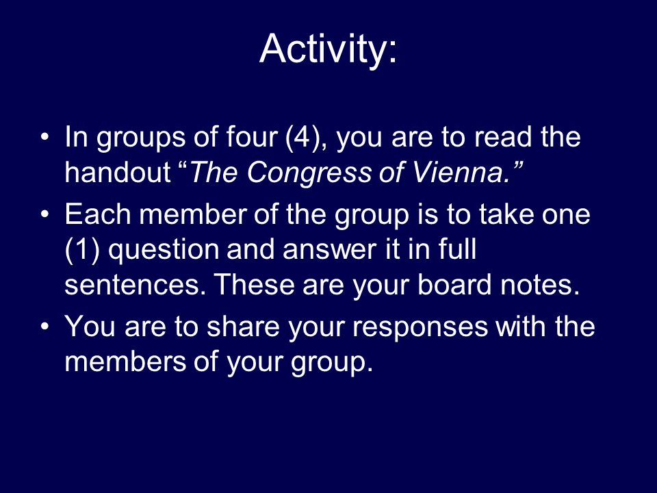 Activity: In groups of four (4), you are to read the handout The Congress of Vienna.