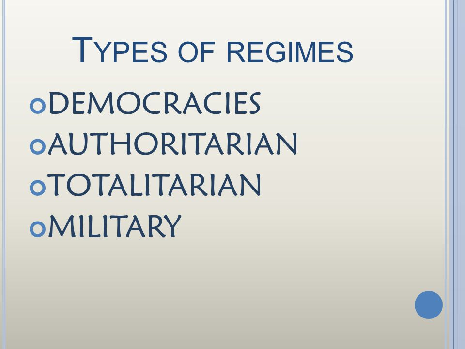 Types of regimes DEMOCRACIES AUTHORITARIAN TOTALITARIAN MILITARY