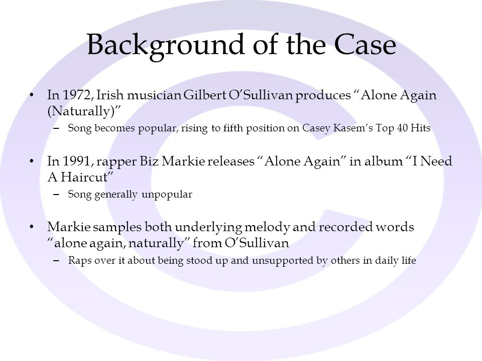 Background of the Case In 1972, Irish musician Gilbert O'Sullivan produces Alone Again (Naturally)