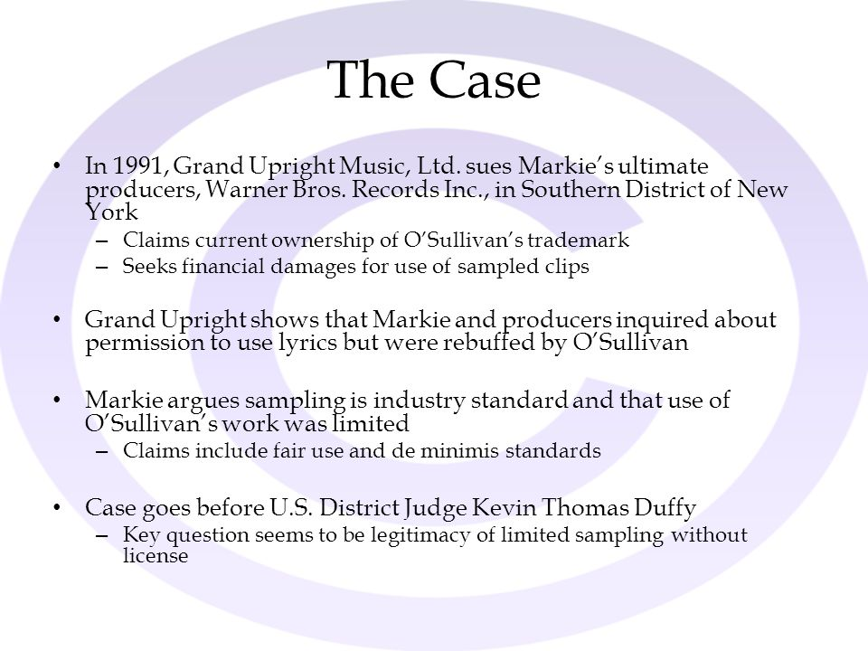The Case In 1991, Grand Upright Music, Ltd. sues Markie's ultimate producers, Warner Bros. Records Inc., in Southern District of New York.