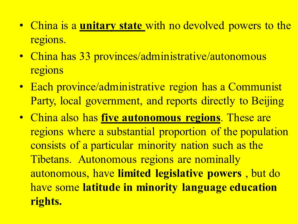 China is a unitary state with no devolved powers to the regions.