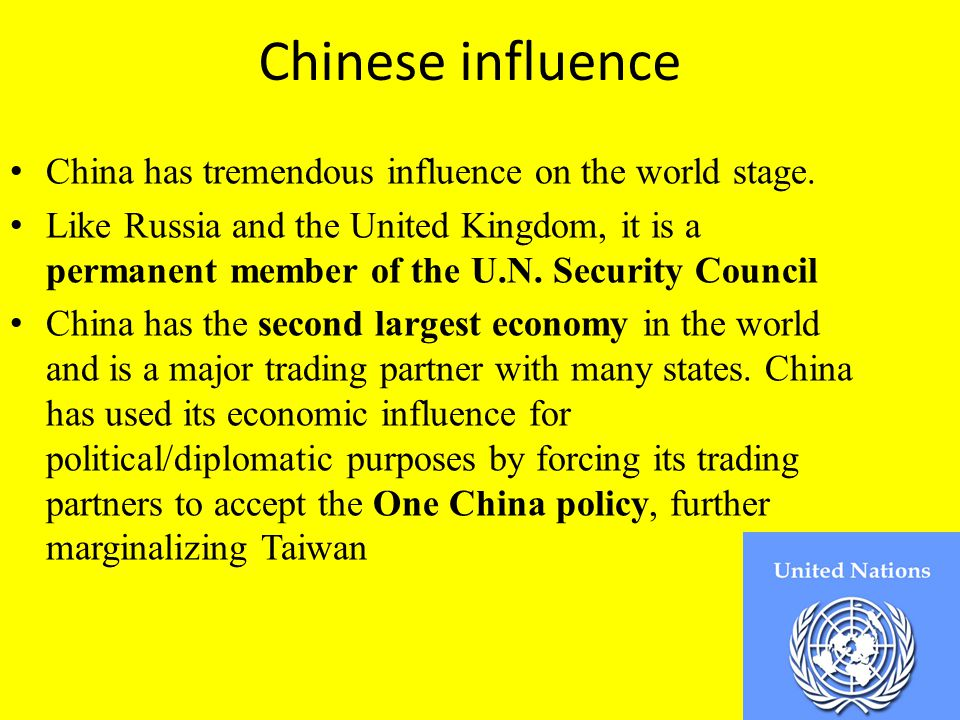 Chinese influence China has tremendous influence on the world stage.