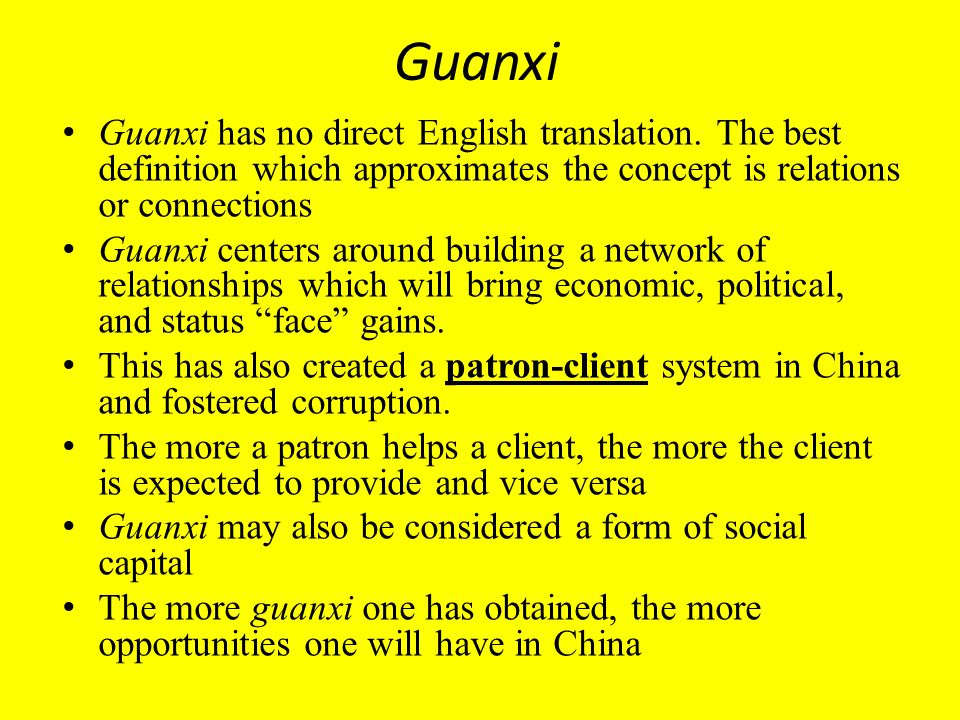 Guanxi Guanxi has no direct English translation. The best definition which approximates the concept is relations or connections.