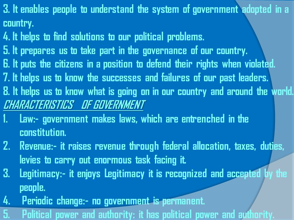 3. It enables people to understand the system of government adopted in a country.