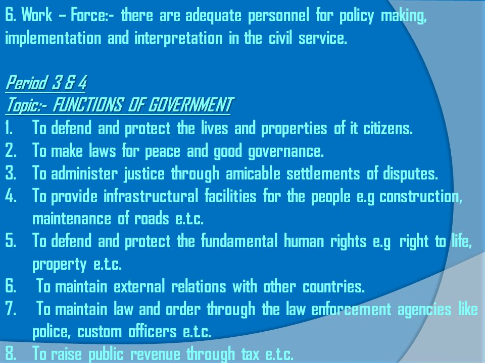 6. Work – Force:- there are adequate personnel for policy making, implementation and interpretation in the civil service.