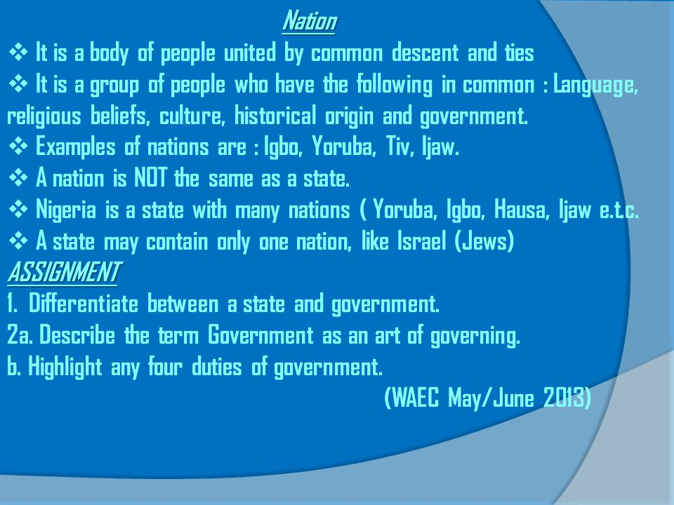 Nation It is a body of people united by common descent and ties.