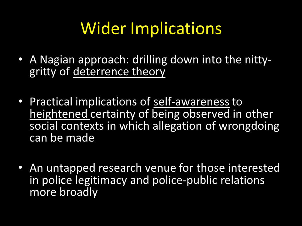 Wider Implications A Nagian approach: drilling down into the nitty- gritty of deterrence theory.