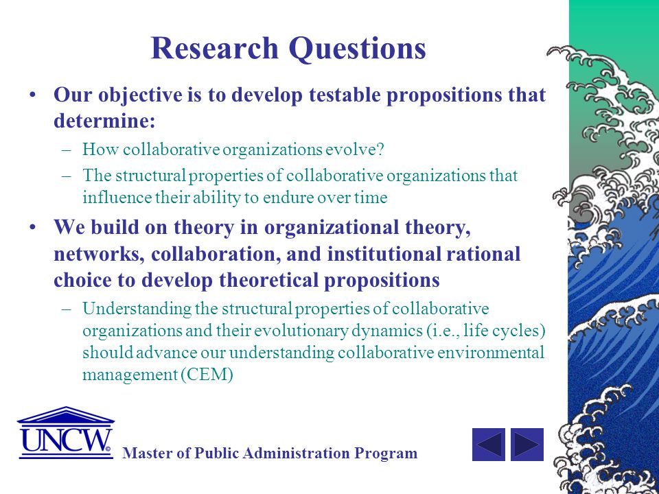 Research Questions Our objective is to develop testable propositions that determine: How collaborative organizations evolve