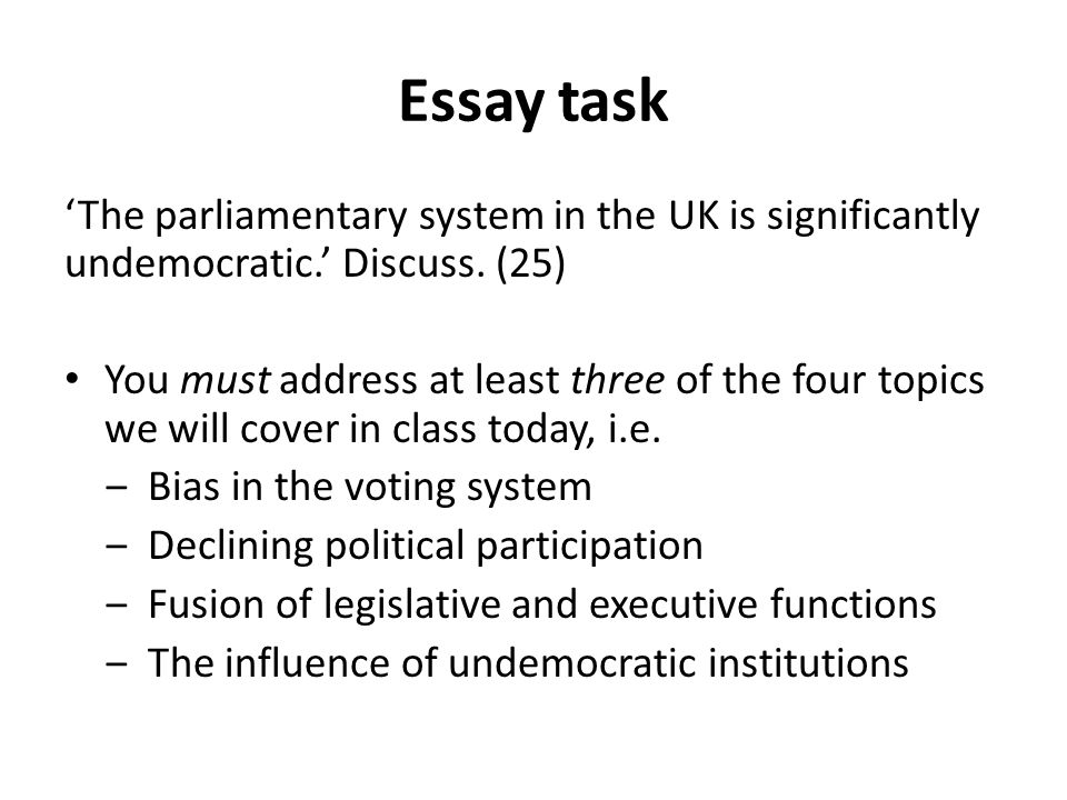 Essay task 'The parliamentary system in the UK is significantly undemocratic.' Discuss. (25)