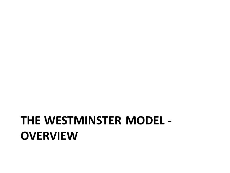 The Westminster model - overview
