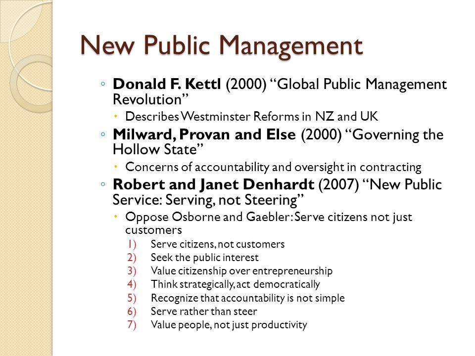 New Public Management Donald F. Kettl (2000) Global Public Management Revolution Describes Westminster Reforms in NZ and UK.