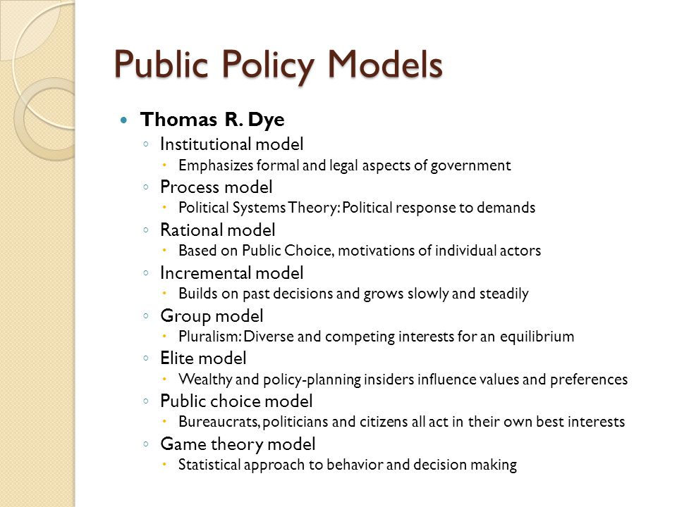 Public Policy Models Thomas R. Dye Institutional model Process model