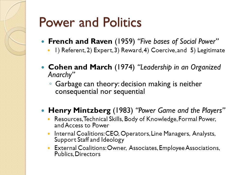 Power and Politics French and Raven (1959) Five bases of Social Power 1) Referent, 2) Expert, 3) Reward, 4) Coercive, and 5) Legitimate.