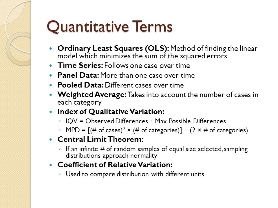 Quantitative Terms Ordinary Least Squares (OLS): Method of finding the linear model which minimizes the sum of the squared errors.