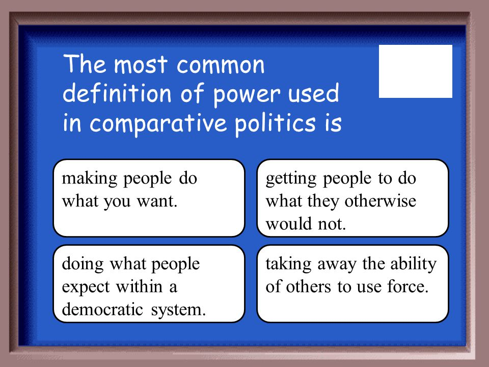 The most common definition of power used in comparative politics is