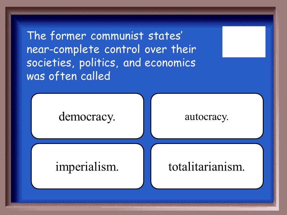 democracy. imperialism. totalitarianism.