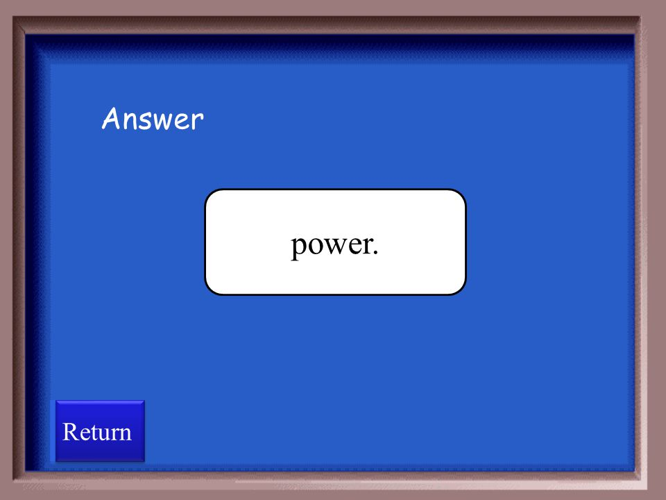 Answer power. Return