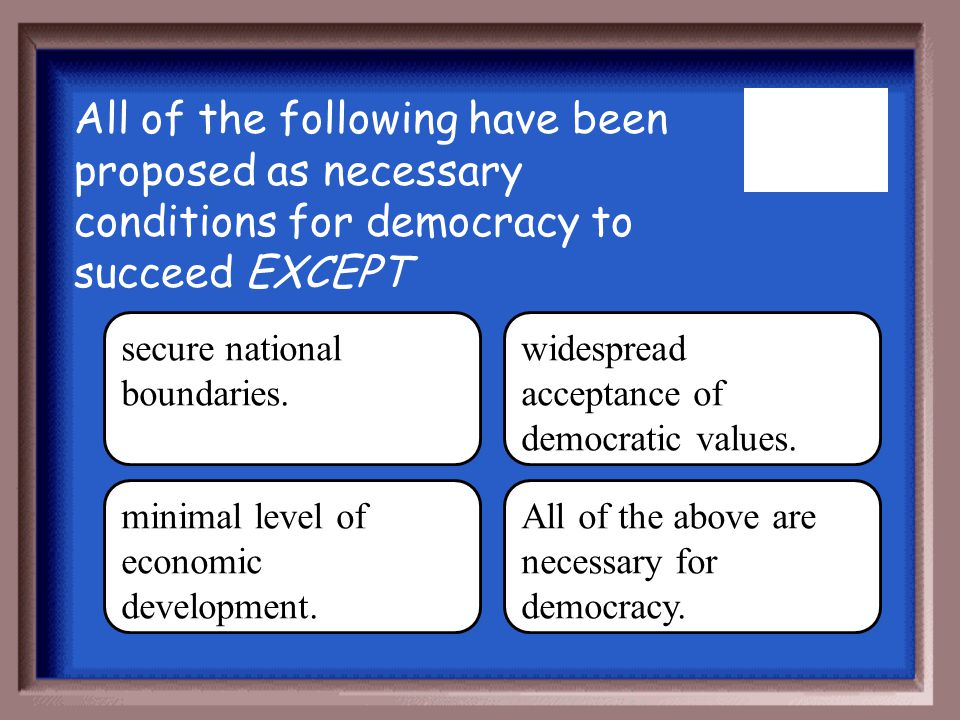All of the following have been proposed as necessary conditions for democracy to succeed EXCEPT
