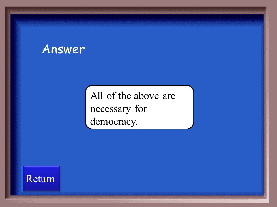 Answer All of the above are necessary for democracy. Return