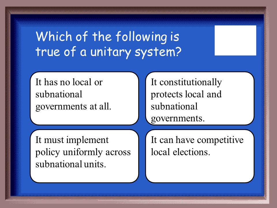 Which of the following is true of a unitary system