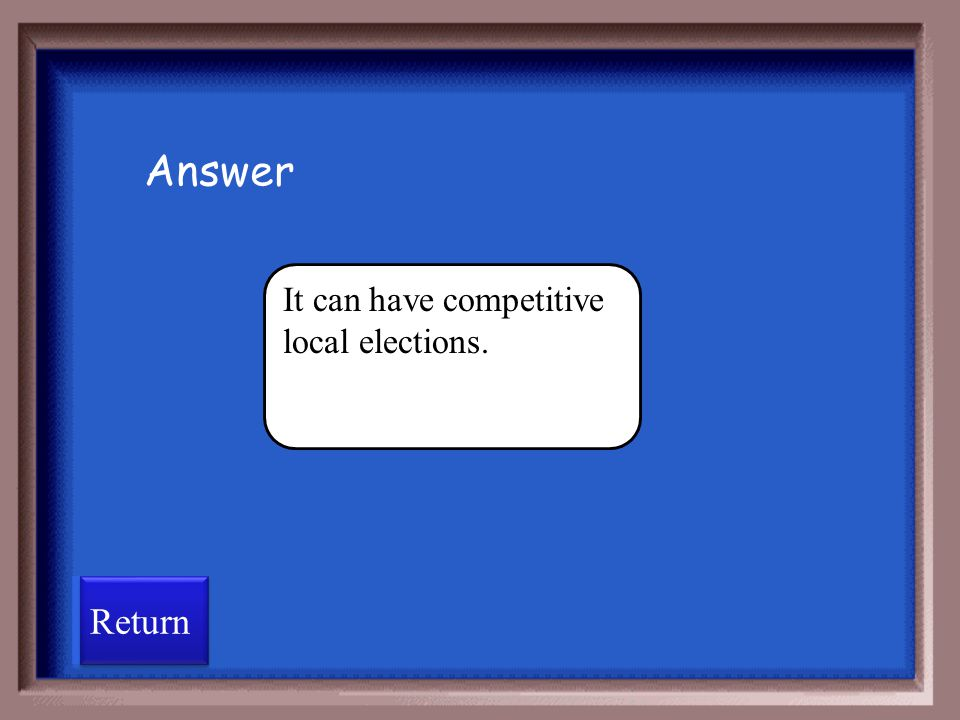 Answer It can have competitive local elections. Return