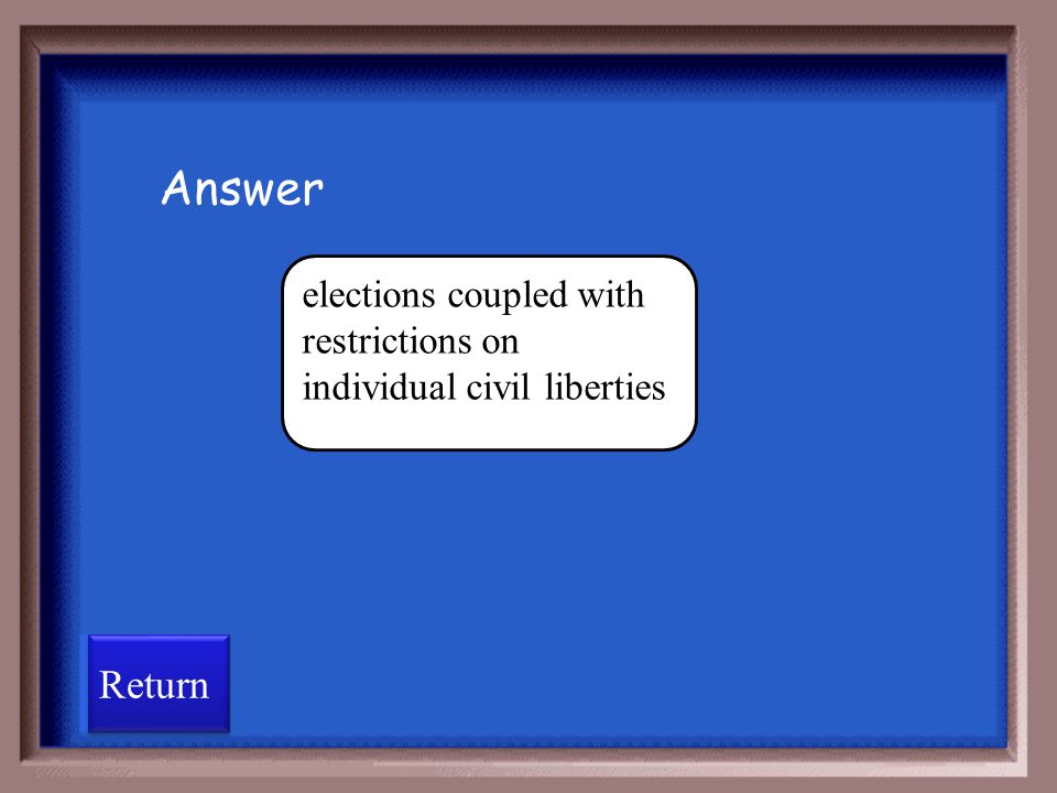 Answer elections coupled with restrictions on individual civil liberties Return