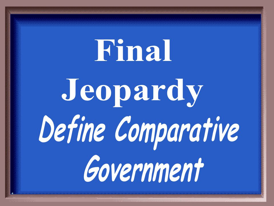 Final Jeopardy Define Comparative Government