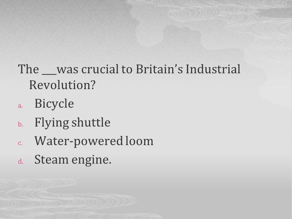 The ___was crucial to Britain's Industrial Revolution
