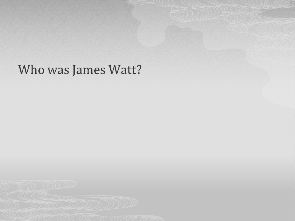 Who was James Watt