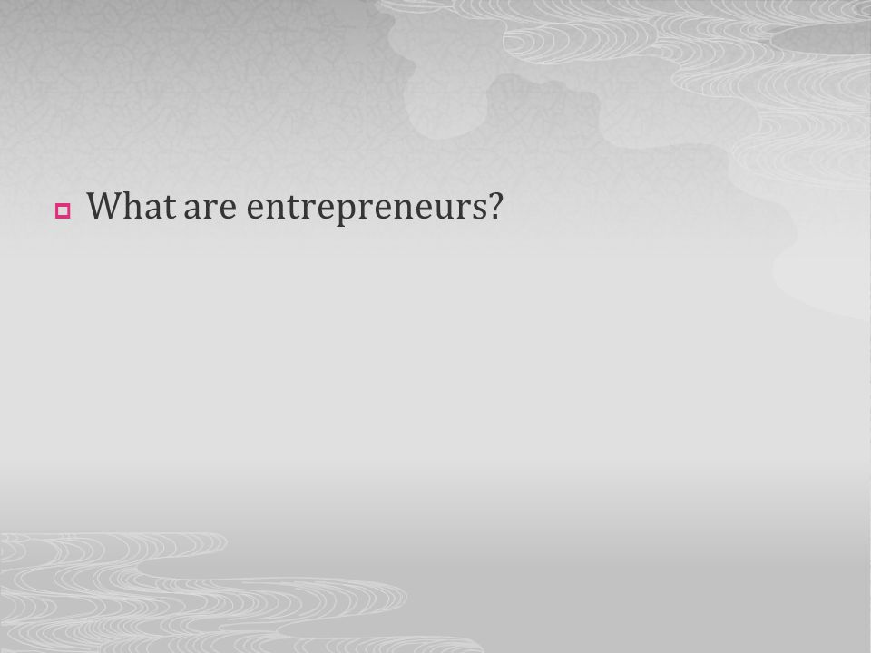 What are entrepreneurs