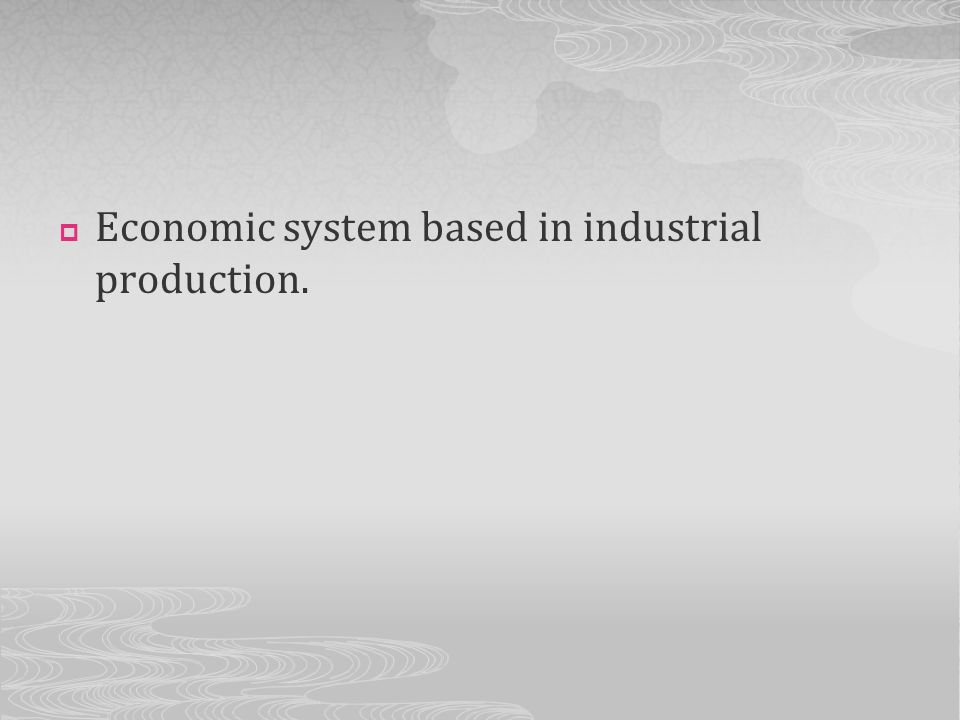 Economic system based in industrial production.