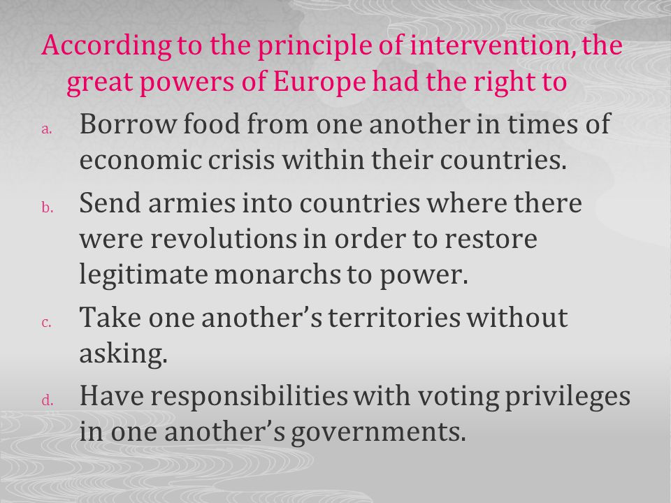 According to the principle of intervention, the great powers of Europe had the right to
