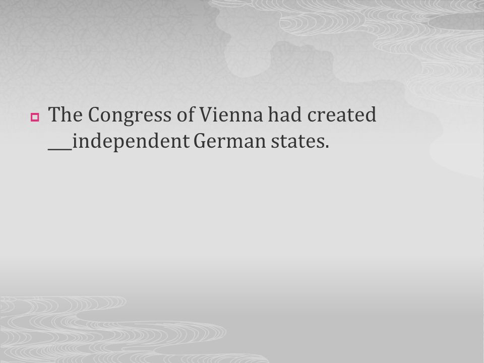 The Congress of Vienna had created ___independent German states.