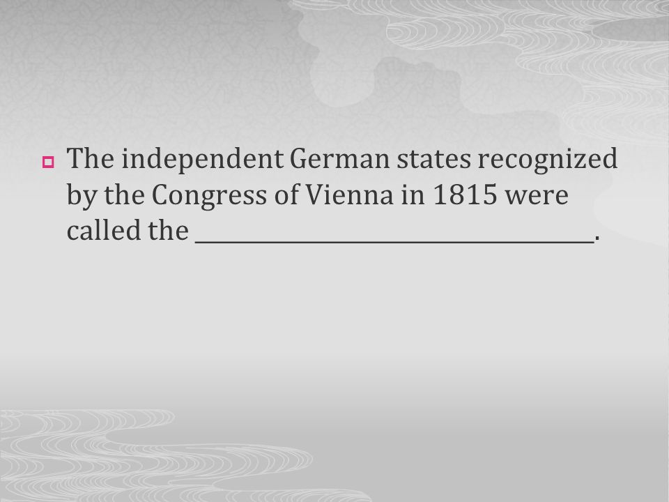 The independent German states recognized by the Congress of Vienna in 1815 were called the ____________________________________.
